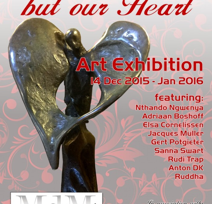 """You are invited: """"It's not our Art, but our Heart"""" Art Exhibition at MORCEAU DE MANTEL 14 Dec 2015 – 2016 Fourways, JHB."""