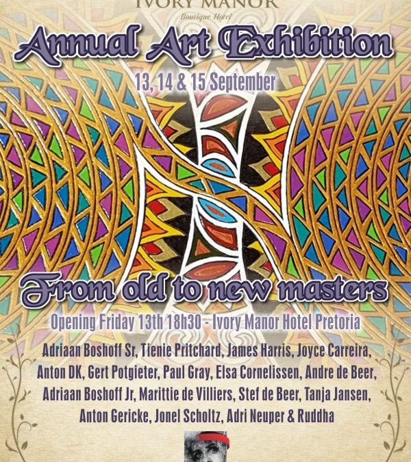 Annual Art Exhibition 13, 14 & 15 September Ivory Manor Boutique Hotel Pretoria